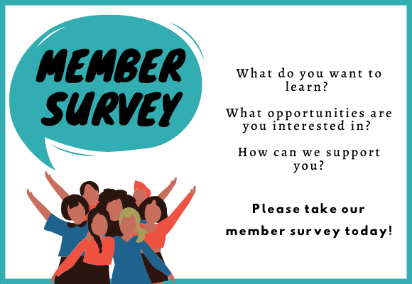 Click here to take our member survey. If you haven't answered our member survey yet, please take a moment to do so. Your answers will help us better tailor our programming and resources to our region. Even if your membership hasn't been renewed for a while, we would like to hear from you. Your entry will be private and anonymous.